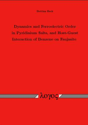 Dynamics and Ferroelectric Order in Pyridinium Salts, and Host-Guest Interaction of Benzene on Faujasite (Paperback)