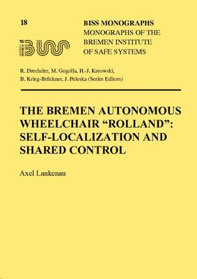 The Bremen Autonomous Wheelchair Rolland : Self-Localization and Shared Control - Biss Monographs 18 (Paperback)