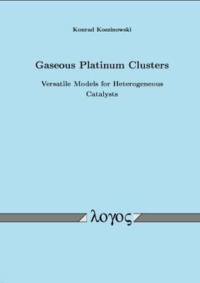 Gaseous Platinum Clusters: Versatile Models for Heterogeneous Catalysts (Paperback)