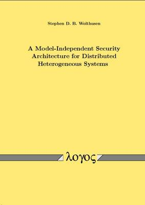 A Model-Independent Security Architecture for Distributed Heterogeneous Systems (Paperback)