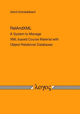Relandxml: A System to Manage XML-Based Course Material with Object-Relational Databases (Paperback)