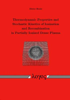 Thermodynamic Properties and Stochastic Kinetics of Ionization and Recombination in Partially Ionized Dense Plasma (Paperback)