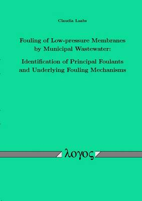 Fouling of Low-Pressure Membranes by Municipal Wastewater: Identification of Principal Foulants and Underlying Fouling Mechanisms (Paperback)