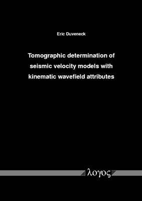 Tomographic Determination of Seismic Velocity Models with Kinematic Wavefield Attributes (Paperback)