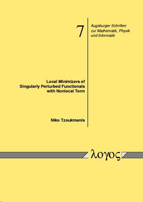 Local Minimizers of Singularly Perturbed Functionals with Nonlocal Term - Augsburger Schriften Zur Mathematik, Physik Und Informatik 7 (Paperback)
