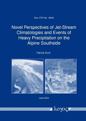 Novel Perspectives of Jet-Stream Climatologies and Events of Heavy Precipitation on the Alpine Southside (Paperback)