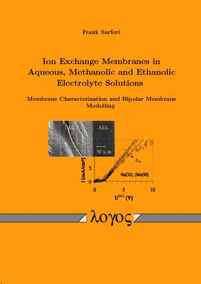 Ion Exchange Membranes in Aqueous, Methanolic and Ethanolic Electrolyte Solutions. Membrane Characterization and Bipolar Membrane Modelling (Paperback)