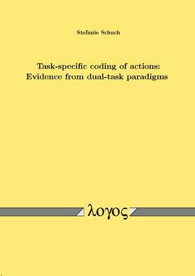 Task-Specific Coding of Actions: Evidence from Dual-Task Paradigms (Paperback)