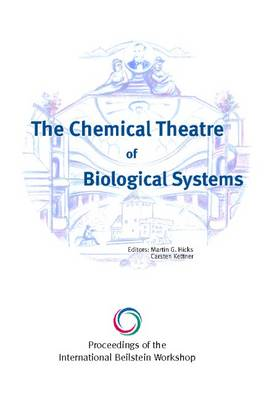 The Chemical Theatre of Biological Systems: Proceedings of the International Beilstein Workshop (Hardback)