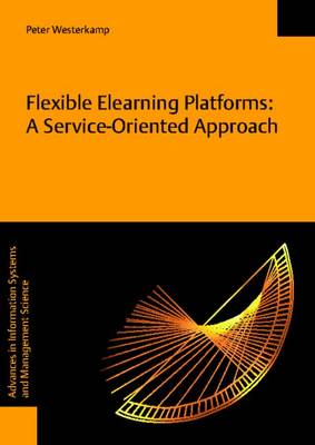 Flexible Elearning Platforms: a Service-Oriented Approach - Advances in Information Systems and Management Science 20 (Paperback)