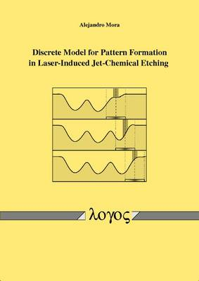Discrete Model for Pattern Formation in Laser-Induced Jet-Chemical Etching (Paperback)