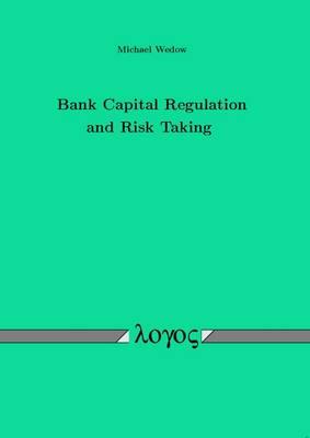 Bank Capital Regulation and Risk Taking (Paperback)
