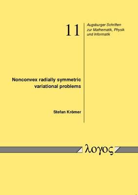 Nonconvex Radially Symmetric Variational Problems - Augsburger Schriften Zur Mathematik, Physik Und Informatik 11 (Paperback)