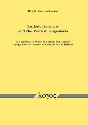 Turkey, Germany and the Wars in Yugoslavia: A Search for Reconstruction of State Identities? (Paperback)