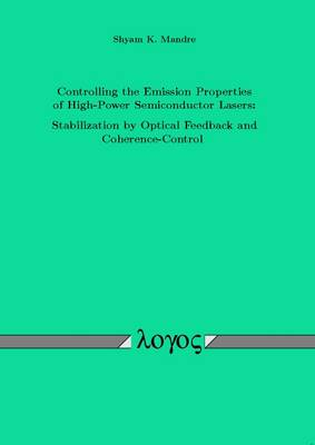 Controlling the Emission Properties of High-Power Semiconductor Lasers: Stabilization by Optical Feedback and Coherence-Control (Paperback)