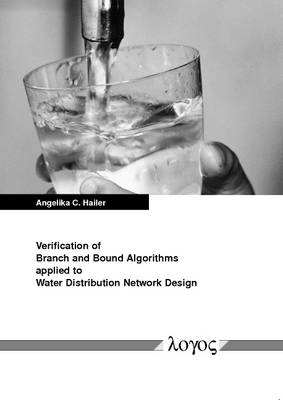 Verification of Branch and Bound Algorithms Applied to Water Distribution Network Design (Paperback)