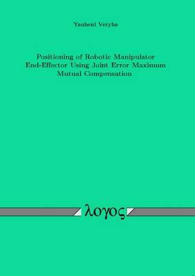 Positioning of Robotic Manipulator End-Effector Using Joint Error Maximum Mutual Compensation (Paperback)