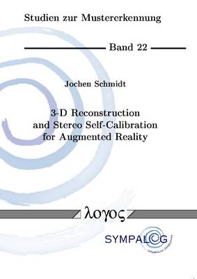 3-D Reconstruction and Stereo Self-Calibration for Augmented Reality - Studien Zur Mustererkennung 22 (Paperback)