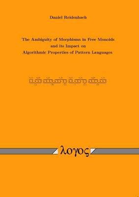 The Ambiguity of Morphisms in Free Monoids and its Impact on Algorithmic Properties of Pattern Languages (Paperback)