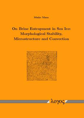 On Brine Entrapment in Sea Ice: Morphological Stability, Microstructure and Convection (Paperback)