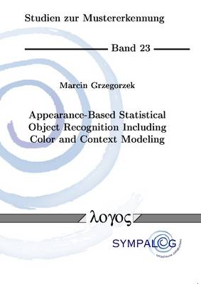 Appearance-Based Statistical Object Recognition Including Color and Context Modeling - Studien Zur Mustererkennung 23 (Paperback)