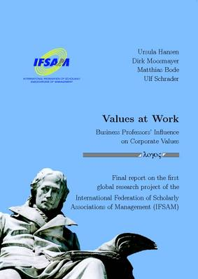 Values at Work -- Business Professors' Influence on Corporate Values: Final Report on the First Global Research Project of the International Federation of  Scholarly Associations of Management (Ifsam) (Paperback)
