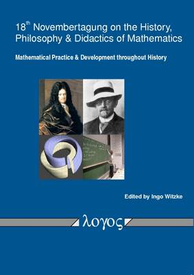 Mathematical Practice and Development Throughout History: Proceedings of the 18th Novembertagung on the History, Philosophy and Didactics of Mathematics (Paperback)
