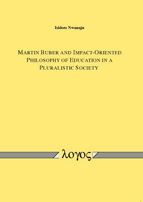 Martin Buber and Impact-Oriented Philosophy of Education in a Pluralistic Society (Paperback)