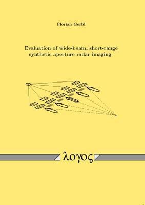 Evaluation of Wide-Beam, Short-Range Synthetic Aperture Radar Imaging (Paperback)