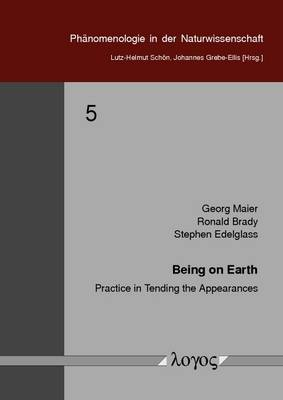 Being on Earth: Practice in Tending the Appearances - Ph�Nomenologie in Der Naturwissenschaft 5 (Paperback)