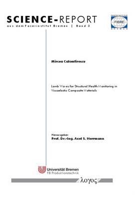 Lamb Waves for Structural Health Monitoring in Viscoelastic Composite Materials - Science-Report Aus Dem Faserinstitut Bremen 3 (Paperback)