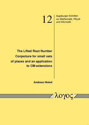 The Lifted Root Number Conjecture for Small Sets of Places and an Application to Cm-Extensions - Augsburger Schriften Zur Mathematik, Physik Und Informatik 12 (Paperback)