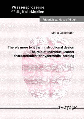 There'S More to it Than Instructional Design: The Role of Individual Learner Characteristics for Hypermedia Learning - Wissensprozesse Und Digitale Medien 11 (Paperback)