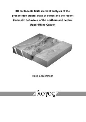 3D Multi-Scale Finite Element Analysis of the Present-Day Crustal State of Stress and the Recent Kinematic Behaviour of the Northern and Central Upper Rhine Graben (Paperback)