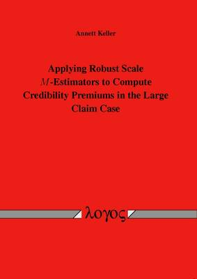 Applying Robust Scale M-Estimators to Compute Credibility Premiums in the Large Claim Case (Paperback)