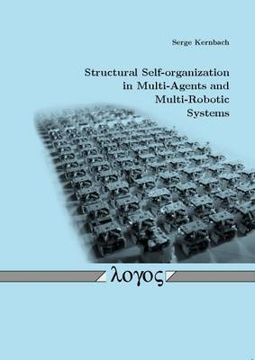 Structural Self-Organization in Multi-Agents and Multi-Robotic Systems (Paperback)