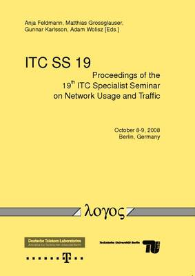 Proceedings of the 19th ITC Specialist Seminar on Network Usage and Traffic (Paperback)