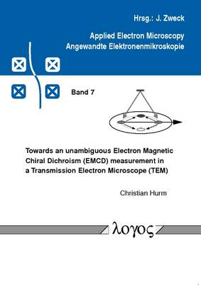 Towards an Unambiguous Electron Magnetic Chiral Dichroism (Emcd) Measurement in a Transmission Electron Microscope (Tem) - Applied Electron Microskopy - Angewandte Elektronenmikroskopie 7 (Paperback)