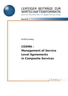 Cosma - Management of Service Level - Agreements in Composite Services - Leipziger Beitr�Ge Zur Wirtschaftsinformatik 4 (Paperback)