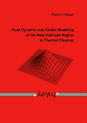 Fluid Dynamic and Kinetic Modeling of the Near-Cathode Region in Thermal Plasmas (Paperback)