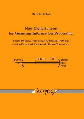 New Light Sources for Quantum Information Processing -- Single Photons from Single Quantum Dots and Cavity-Enhanced Parametric Down-Conversion (Paperback)
