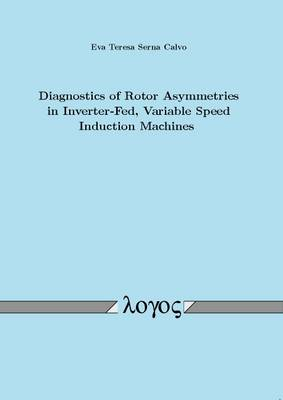 Diagnostics of Rotor Asymmetries in Inverter-Fed, Variable Speed Induction Machines (Paperback)