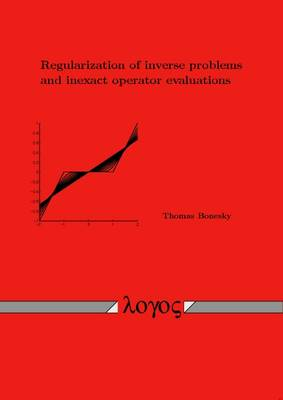 Regularization of Inverse Problems and Inexact Operator Evaluations (Paperback)