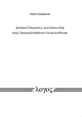 Synthesis of Branched Alpha- and Beta-Amino Acids. Using C-Nucleophile Additions to Imines and Nitrones (Paperback)