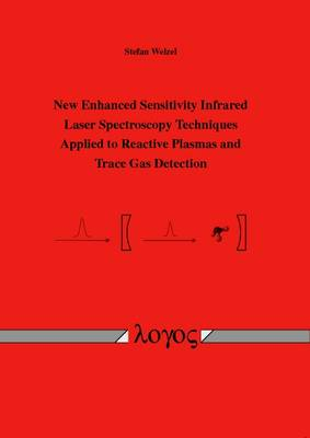 New Enhanced Sensitivity Infrared Laser Spectroscopy Techniques Applied to Reactive Plasmas and Trace Gas Detection (Paperback)