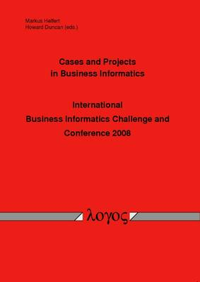 Cases and Projects in Business Informatics -- International Business Informatics Challenge and Conference 2008 -- (Paperback)