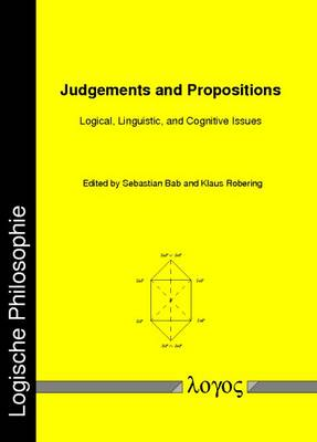 Judgements and Propositions: Logical, Linguistic, and Cognitive Issues - Logische Philosophie 21 (Paperback)