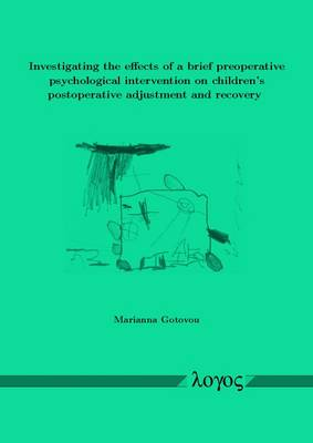 Investigating the Effects of a Brief Preoperative Psychological Intervention on Children's Postoperative Adjustment and Recovery (Paperback)
