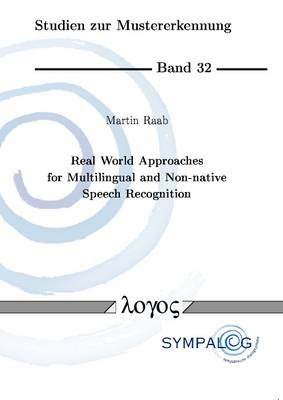 Real World Approaches for Multilingual and Non-Native Speech Recognition - Studien Zur Mustererkennung 32 (Paperback)
