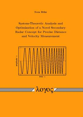 System-Theoretic Analysis and Optimization of a Novel Secondary Radar Concept for Precise Distance and Velocity Measurement (Paperback)